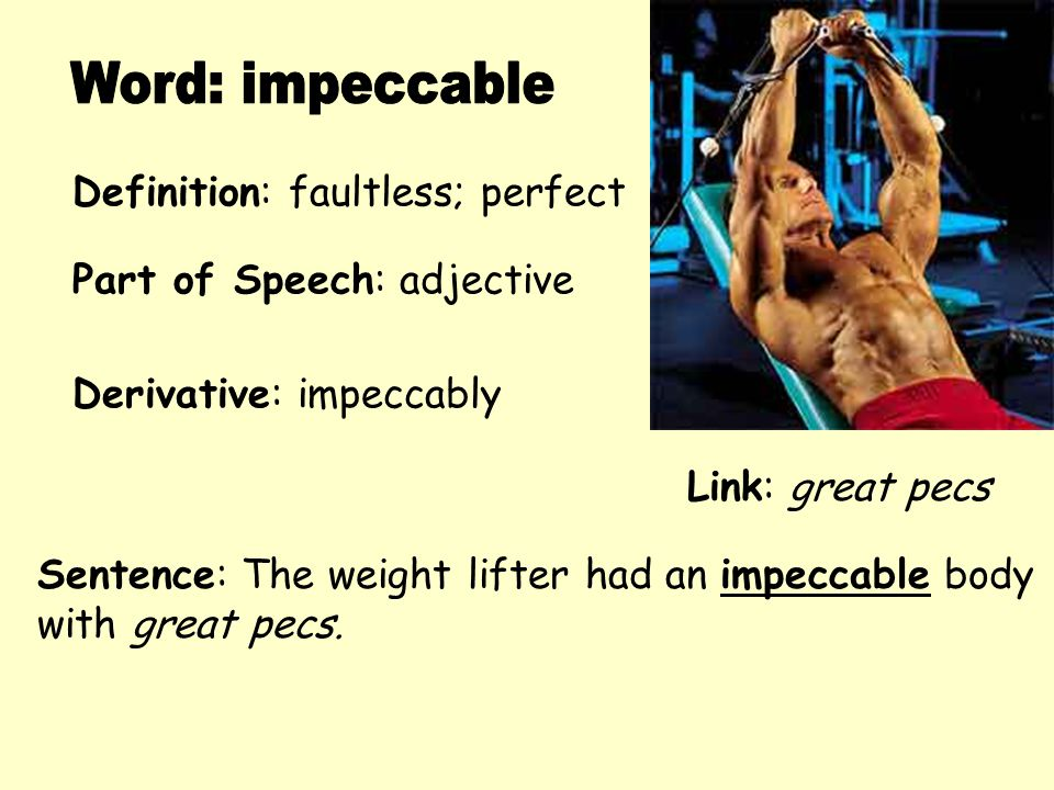 Word: impeccable Definition: faultless; perfect