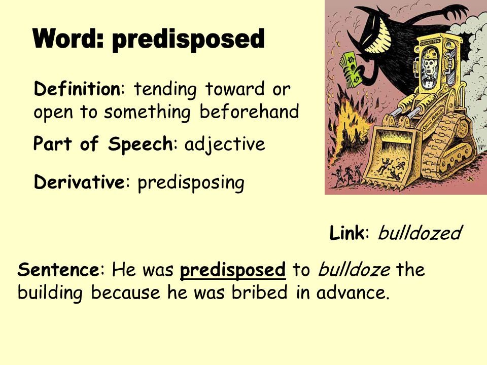 Word: predisposed Definition: tending toward or