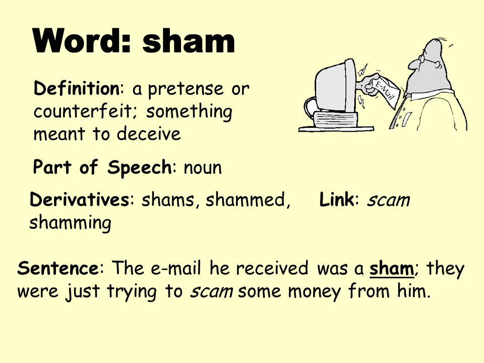 Word: sham Definition: a pretense or counterfeit; something