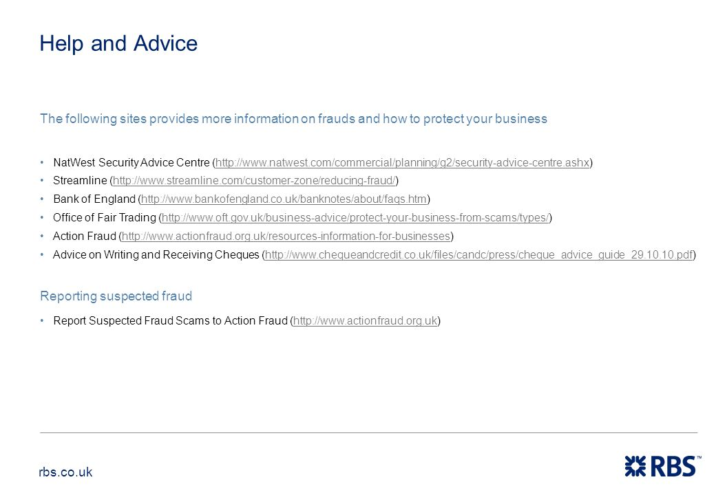 Help and Advice The following sites provides more information on frauds and how to protect your business.