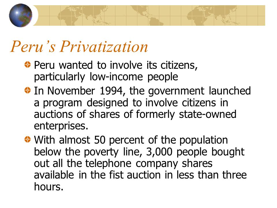 Peru's Privatization Peru wanted to involve its citizens, particularly low-income people.