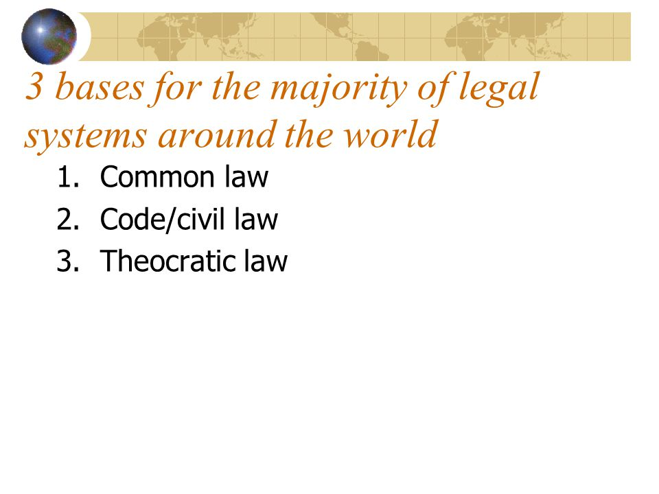 3 bases for the majority of legal systems around the world