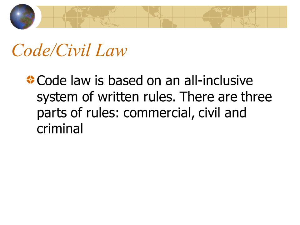 Code/Civil Law Code law is based on an all-inclusive system of written rules.