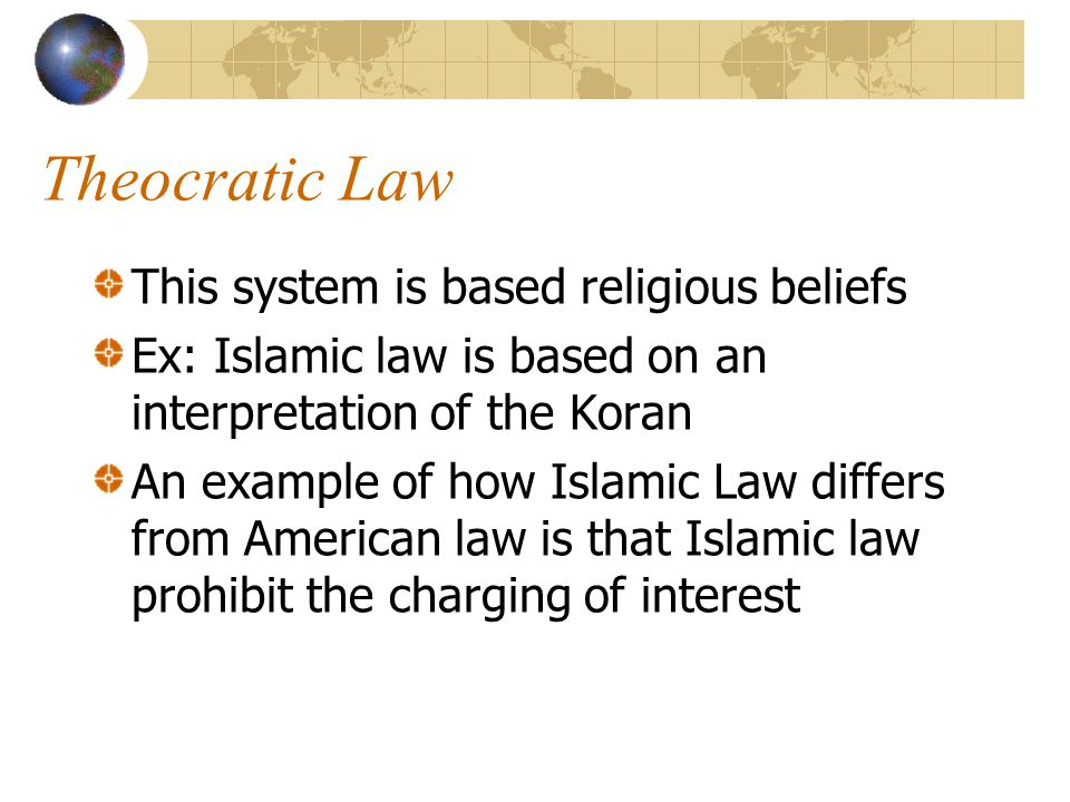 Theocratic Law This system is based religious beliefs