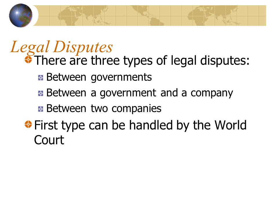 Legal Disputes There are three types of legal disputes: