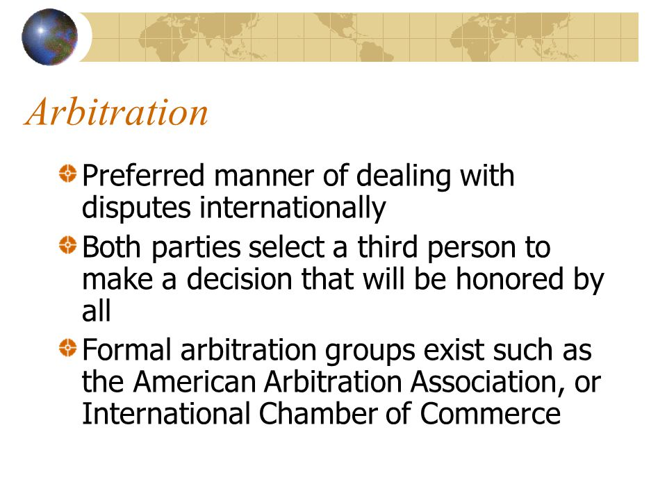 Arbitration Preferred manner of dealing with disputes internationally