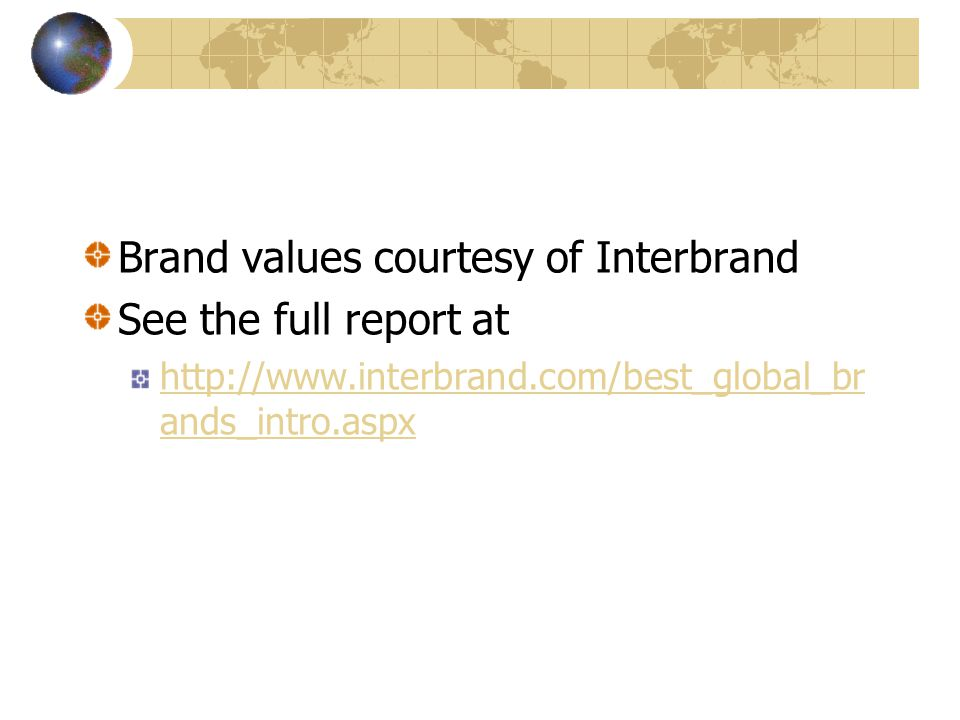 Brand values courtesy of Interbrand See the full report at