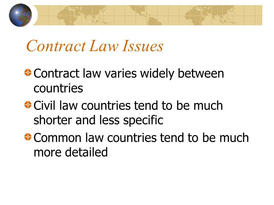 Contract Law Issues Contract law varies widely between countries