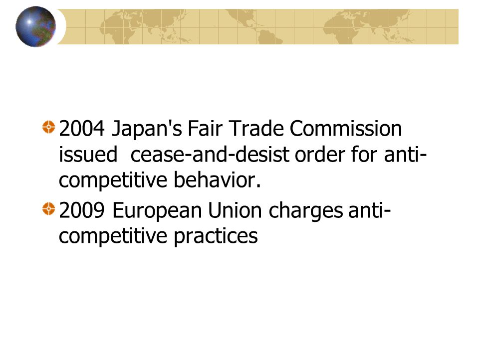 2004 Japan s Fair Trade Commission issued cease-and-desist order for anti-competitive behavior.