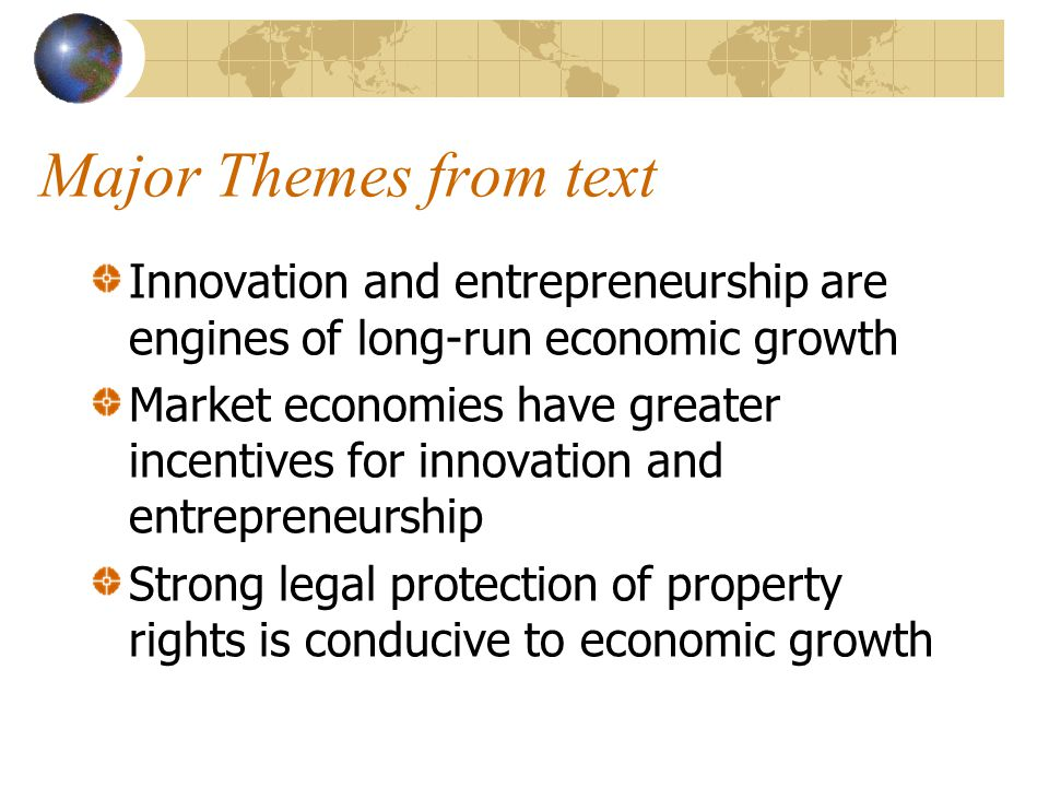 Major Themes from text Innovation and entrepreneurship are engines of long-run economic growth.