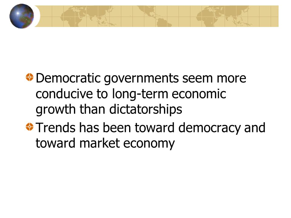 Democratic governments seem more conducive to long-term economic growth than dictatorships