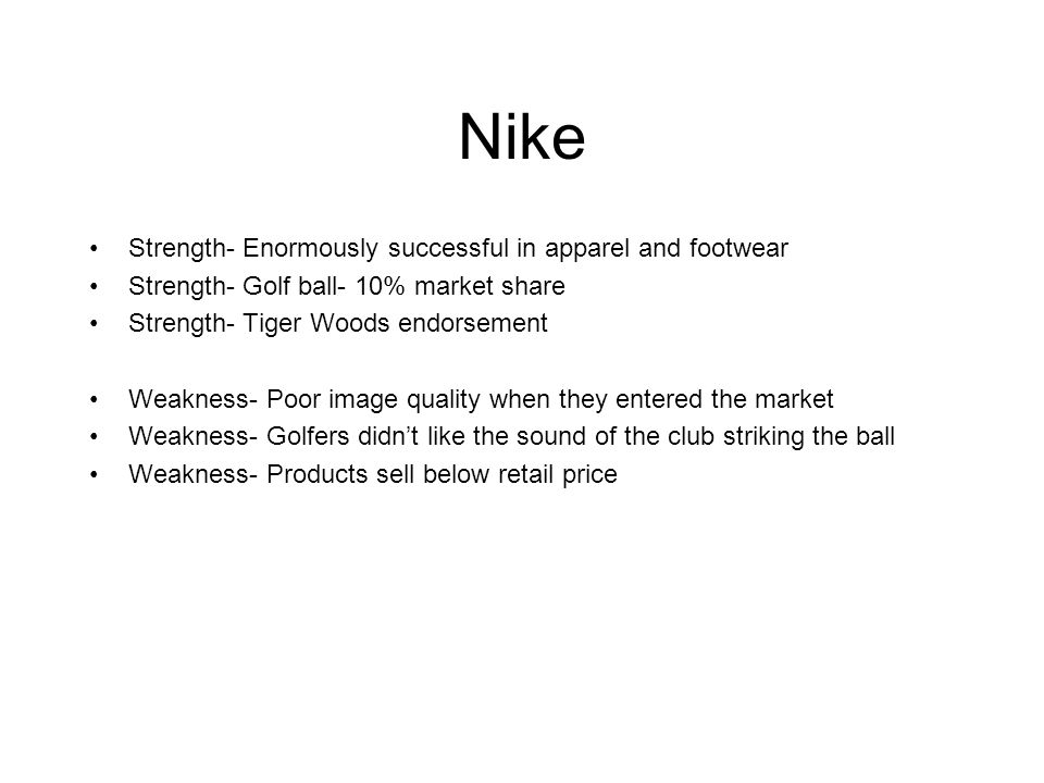 Nike Strength- Enormously successful in apparel and footwear