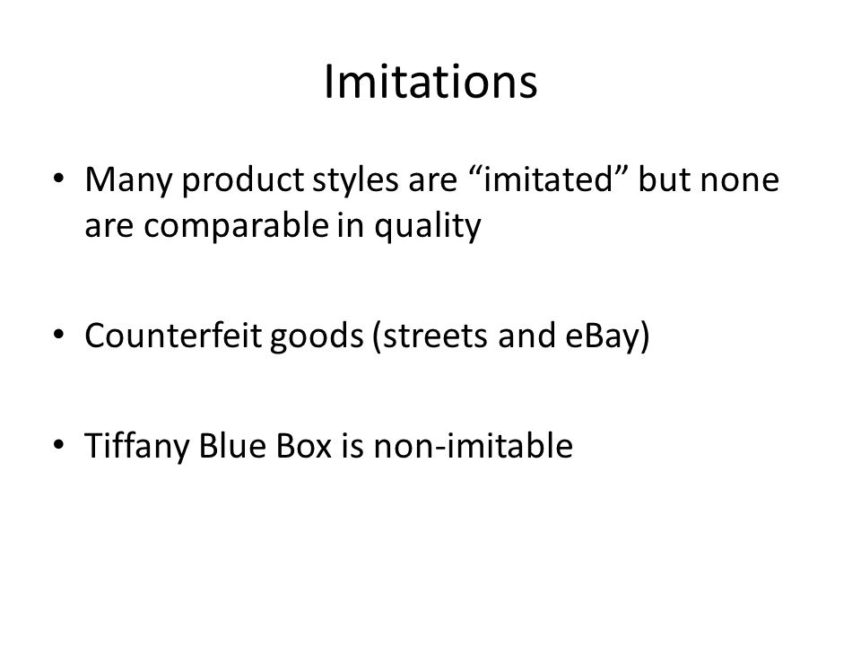 Imitations Many product styles are imitated but none are comparable in quality. Counterfeit goods (streets and eBay)