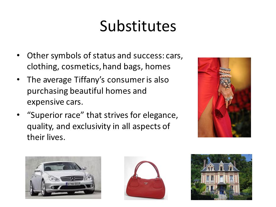 Substitutes Other symbols of status and success: cars, clothing, cosmetics, hand bags, homes.