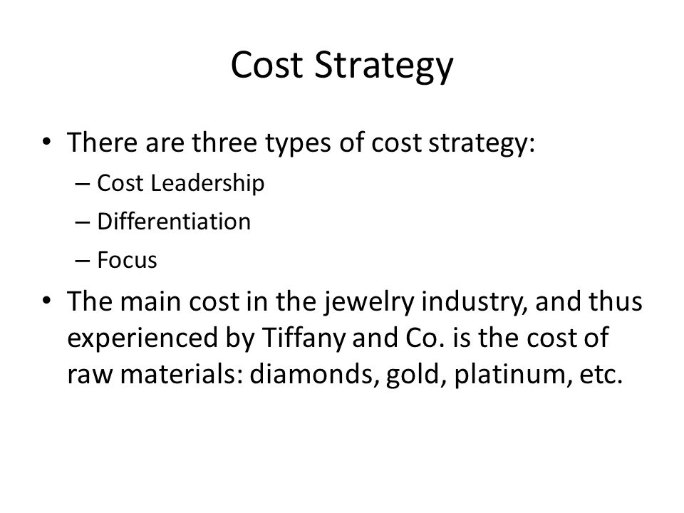 Cost Strategy There are three types of cost strategy: