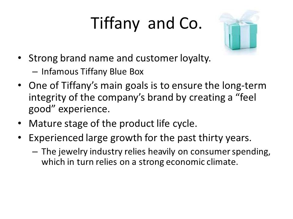 Tiffany and Co. Strong brand name and customer loyalty.