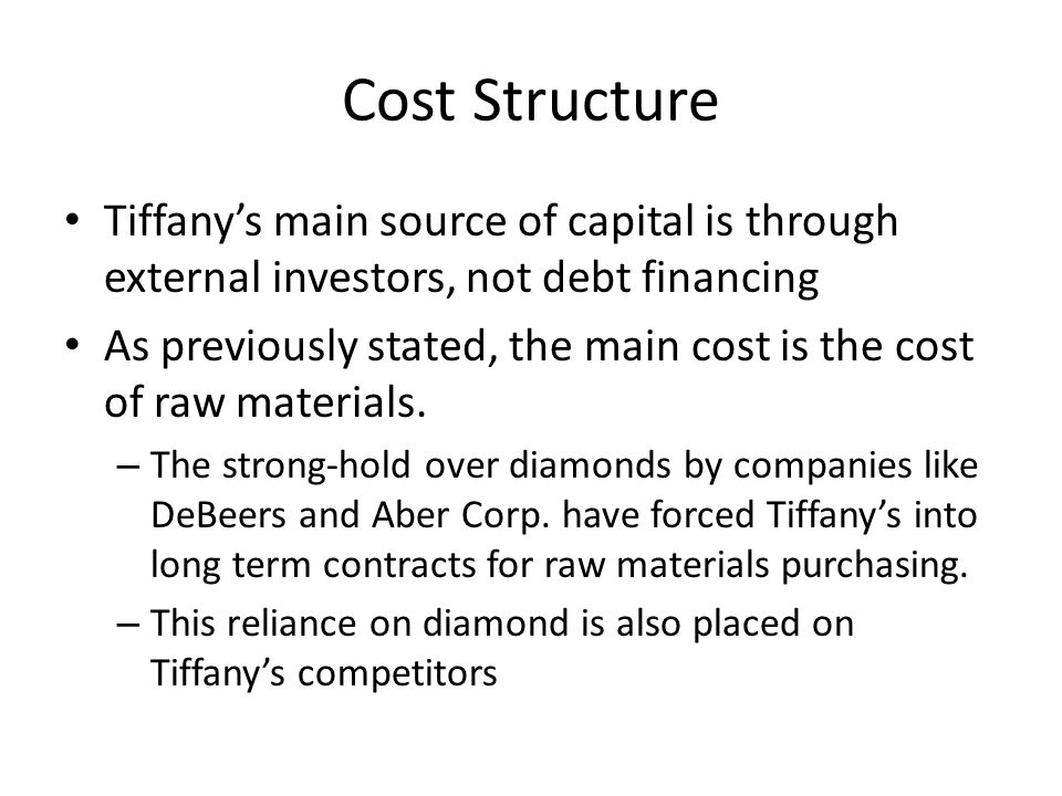 Cost Structure Tiffany's main source of capital is through external investors, not debt financing.
