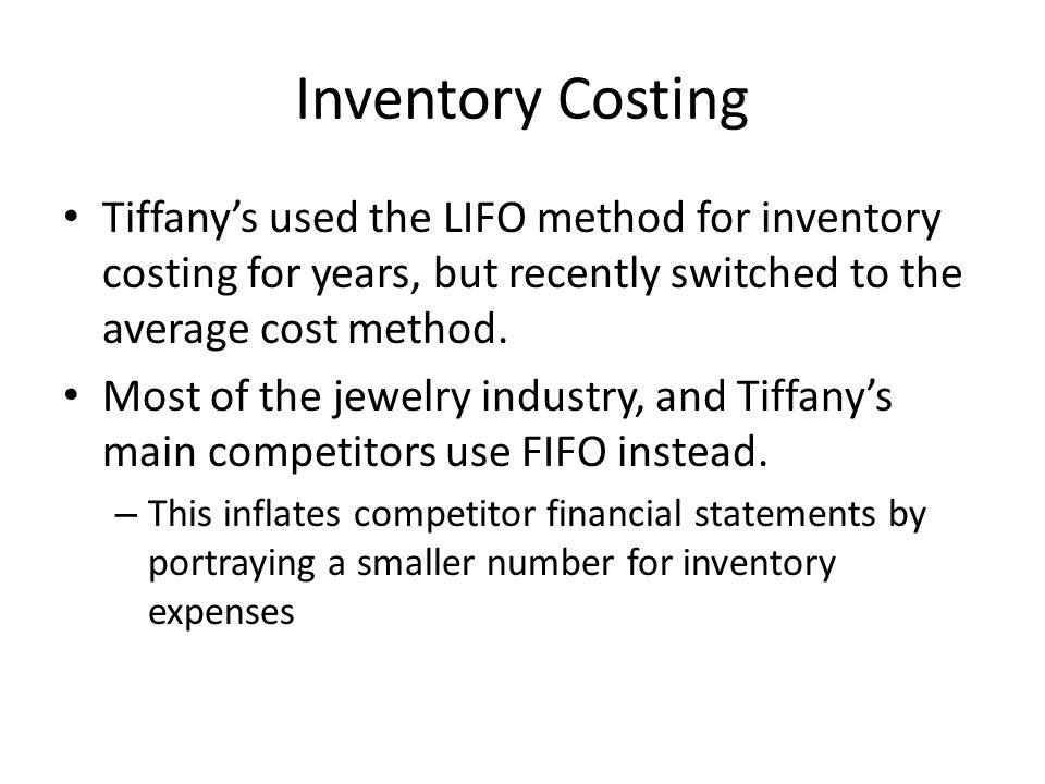 Inventory Costing Tiffany's used the LIFO method for inventory costing for years, but recently switched to the average cost method.
