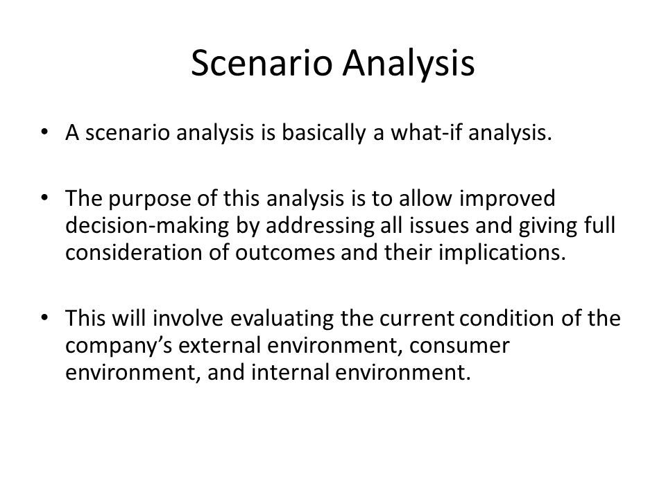 Scenario Analysis A scenario analysis is basically a what-if analysis.