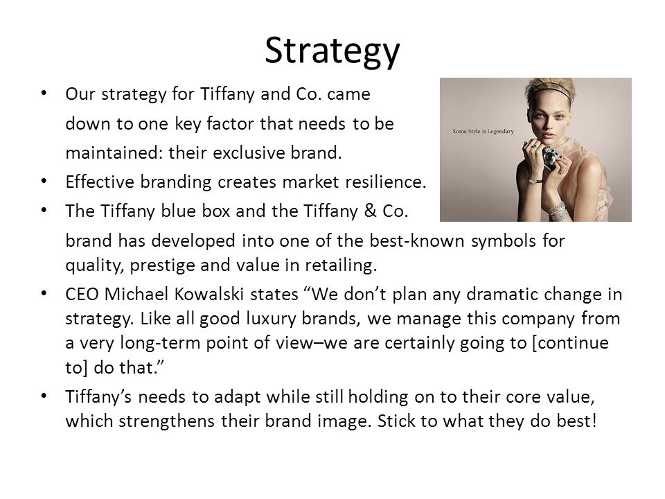 Strategy Our strategy for Tiffany and Co. came