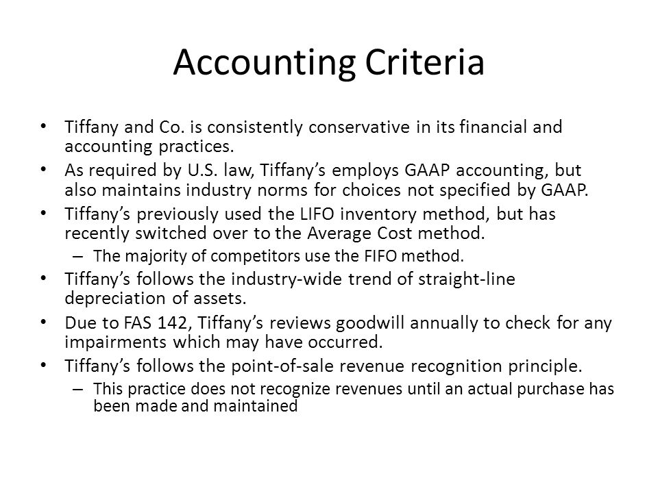 Accounting Criteria Tiffany and Co. is consistently conservative in its financial and accounting practices.