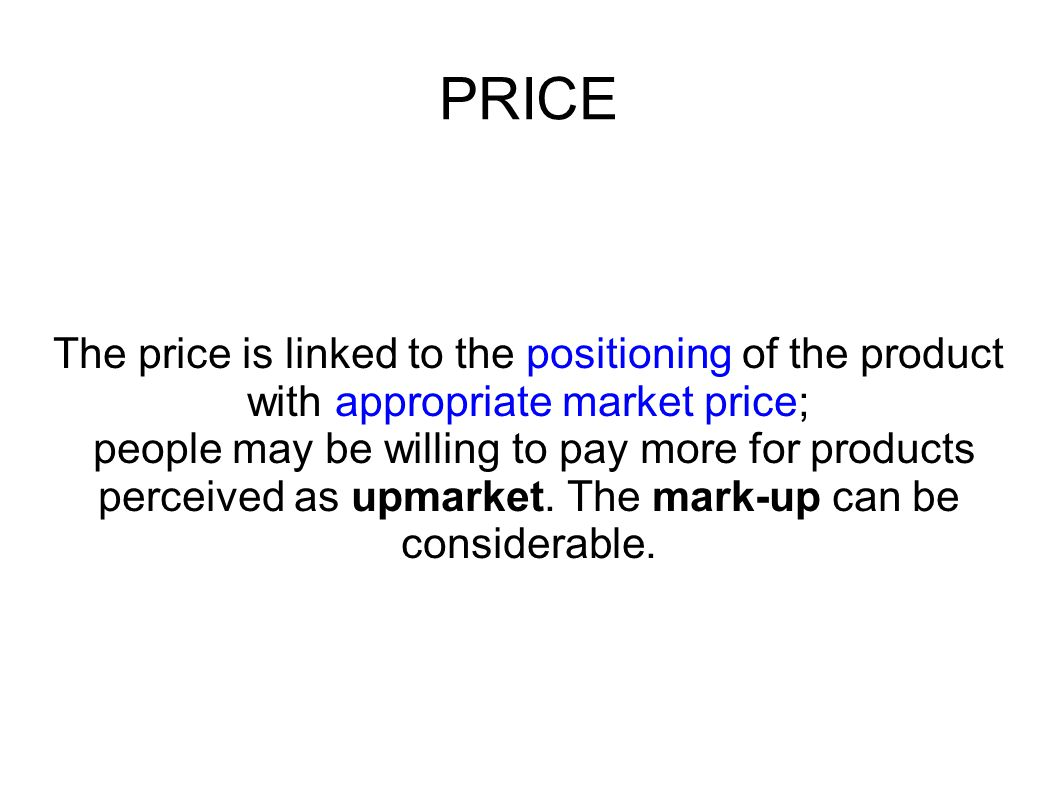 PRICE The price is linked to the positioning of the product with appropriate market price;