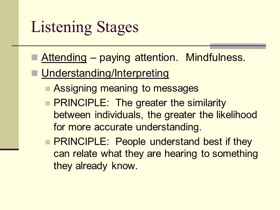 Listening Stages Attending – paying attention. Mindfulness.