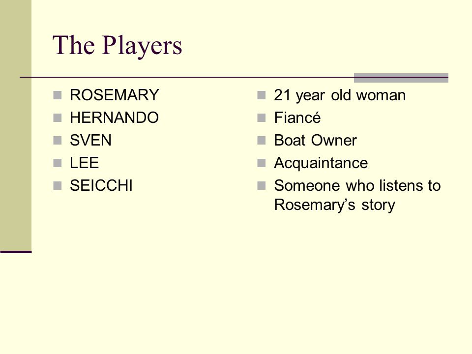 The Players ROSEMARY HERNANDO SVEN LEE SEICCHI 21 year old woman