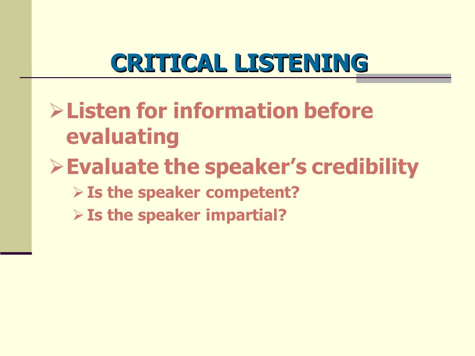 CRITICAL LISTENING Listen for information before evaluating