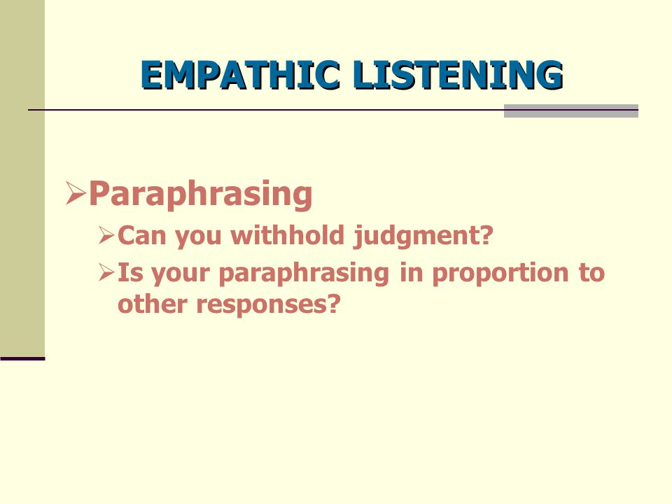 EMPATHIC LISTENING Paraphrasing Can you withhold judgment
