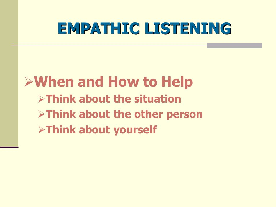 EMPATHIC LISTENING When and How to Help Think about the situation