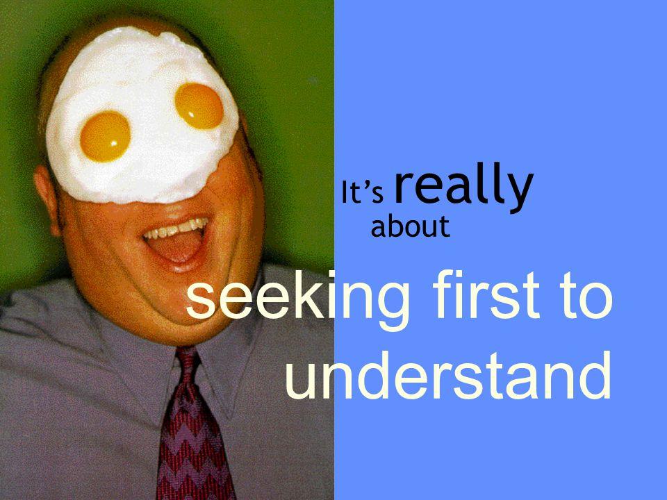 seeking first to understand