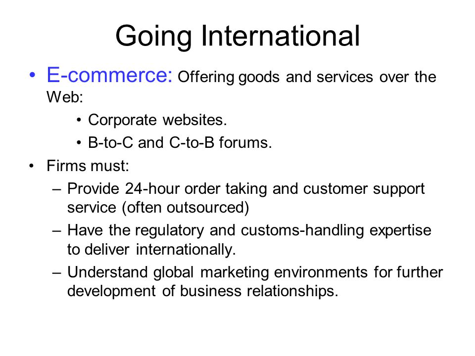 Going International E-commerce: Offering goods and services over the Web: Corporate websites. B-to-C and C-to-B forums.