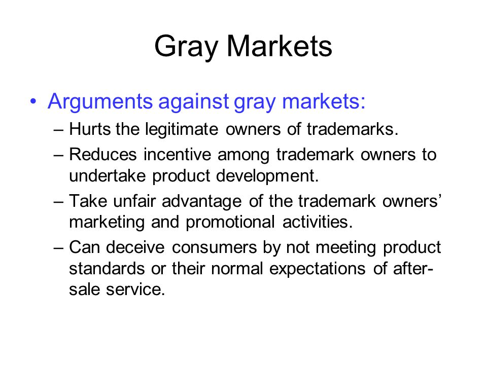 Gray Markets Arguments against gray markets: