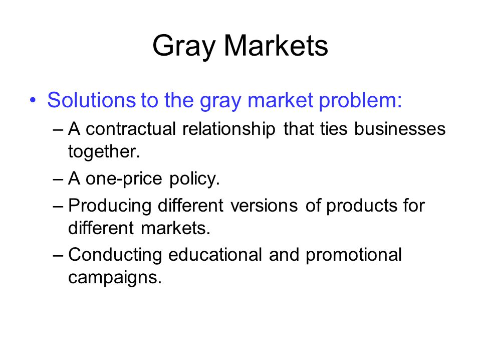Gray Markets Solutions to the gray market problem: