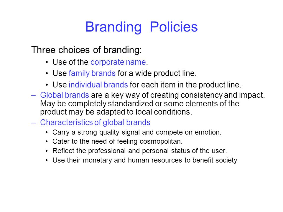 Branding Policies Three choices of branding: