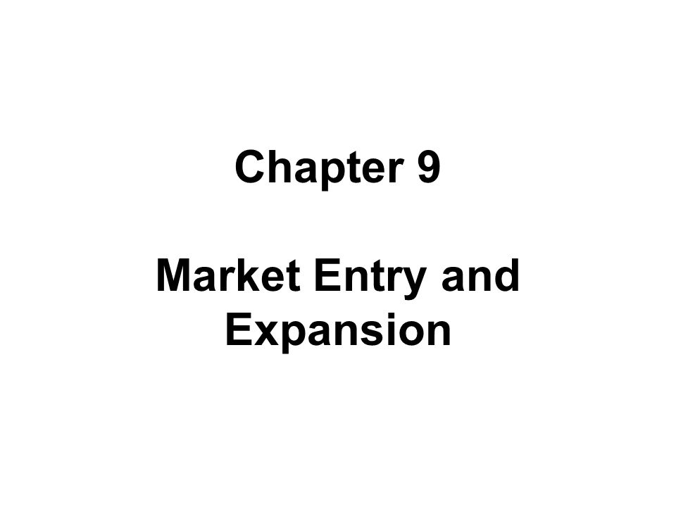 Market Entry and Expansion Market Entry and Expansion