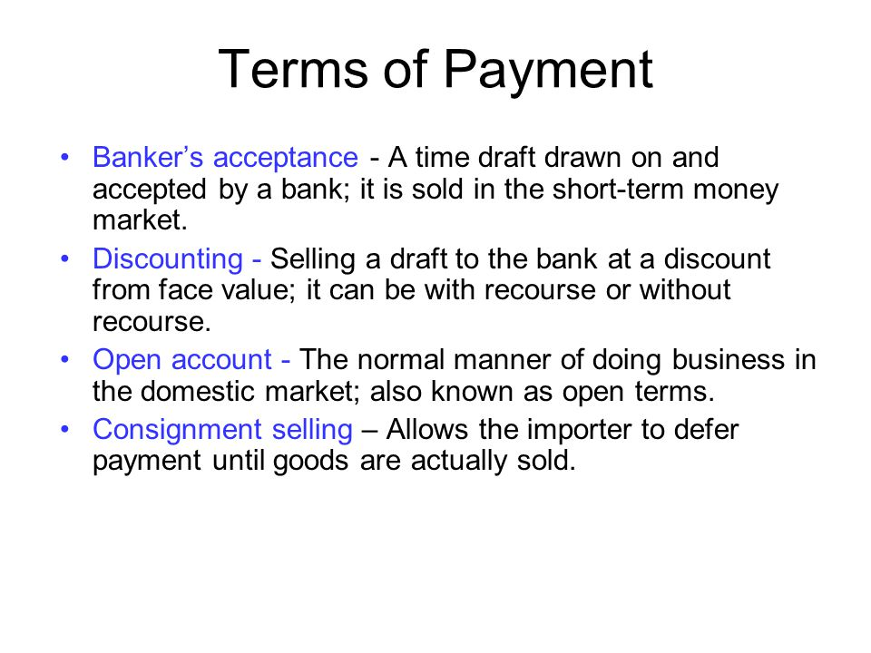 Terms of Payment Banker's acceptance - A time draft drawn on and accepted by a bank; it is sold in the short-term money market.