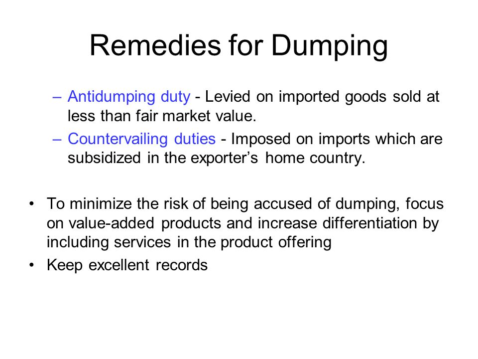 Remedies for Dumping Antidumping duty - Levied on imported goods sold at less than fair market value.