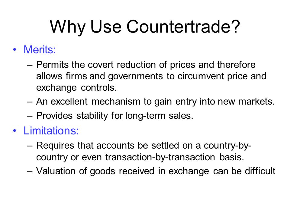 Why Use Countertrade Merits: Limitations: