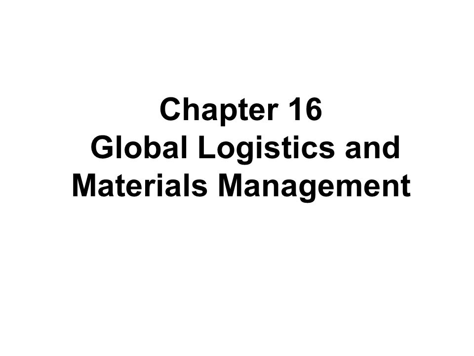 Chapter 16 Global Logistics and Materials Management