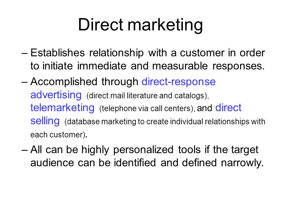 Direct marketing Establishes relationship with a customer in order to initiate immediate and measurable responses.
