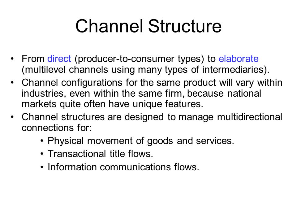 Channel Structure From direct (producer-to-consumer types) to elaborate (multilevel channels using many types of intermediaries).
