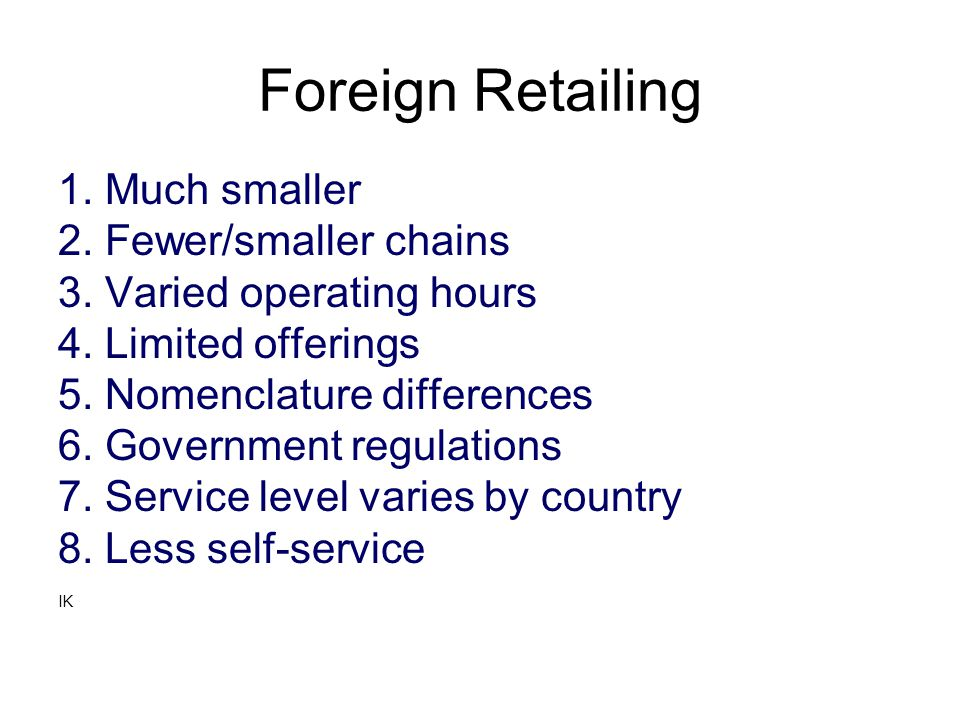 Foreign Retailing 1. Much smaller 2. Fewer/smaller chains