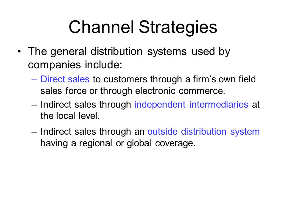 Channel Strategies The general distribution systems used by companies include: