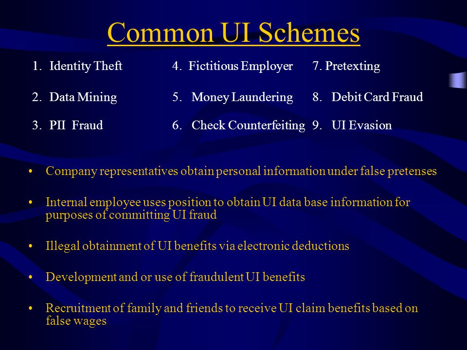 Common UI Schemes Identity Theft 4. Fictitious Employer 7. Pretexting