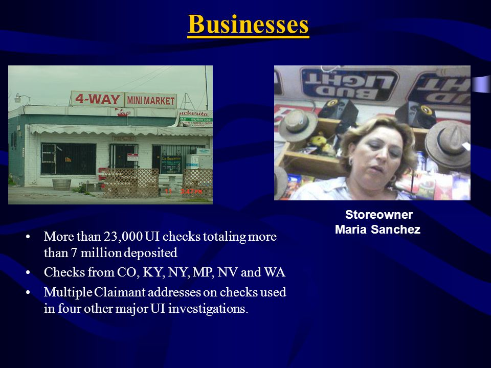 Businesses Storeowner. Maria Sanchez. More than 23,000 UI checks totaling more than 7 million deposited.