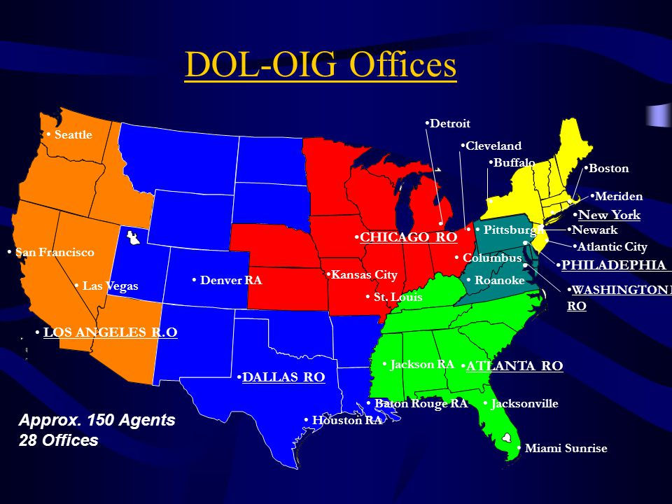DOL-OIG Offices Approx. 150 Agents 28 Offices New York CHICAGO RO