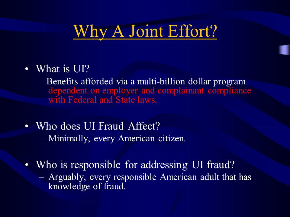 Why A Joint Effort What is UI Who does UI Fraud Affect