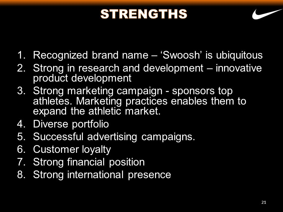 STRENGTHS Recognized brand name – 'Swoosh' is ubiquitous